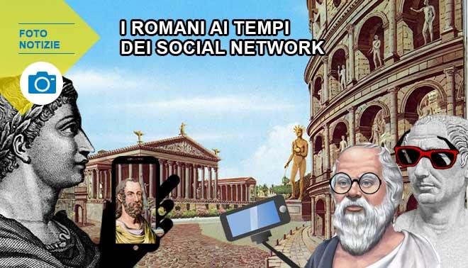 Gli antichi romani ai tempi…dei social