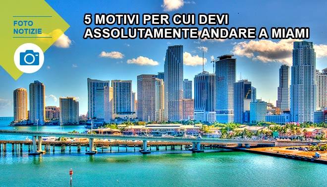 5 motivi per cui devi assolutamente andare a Miami