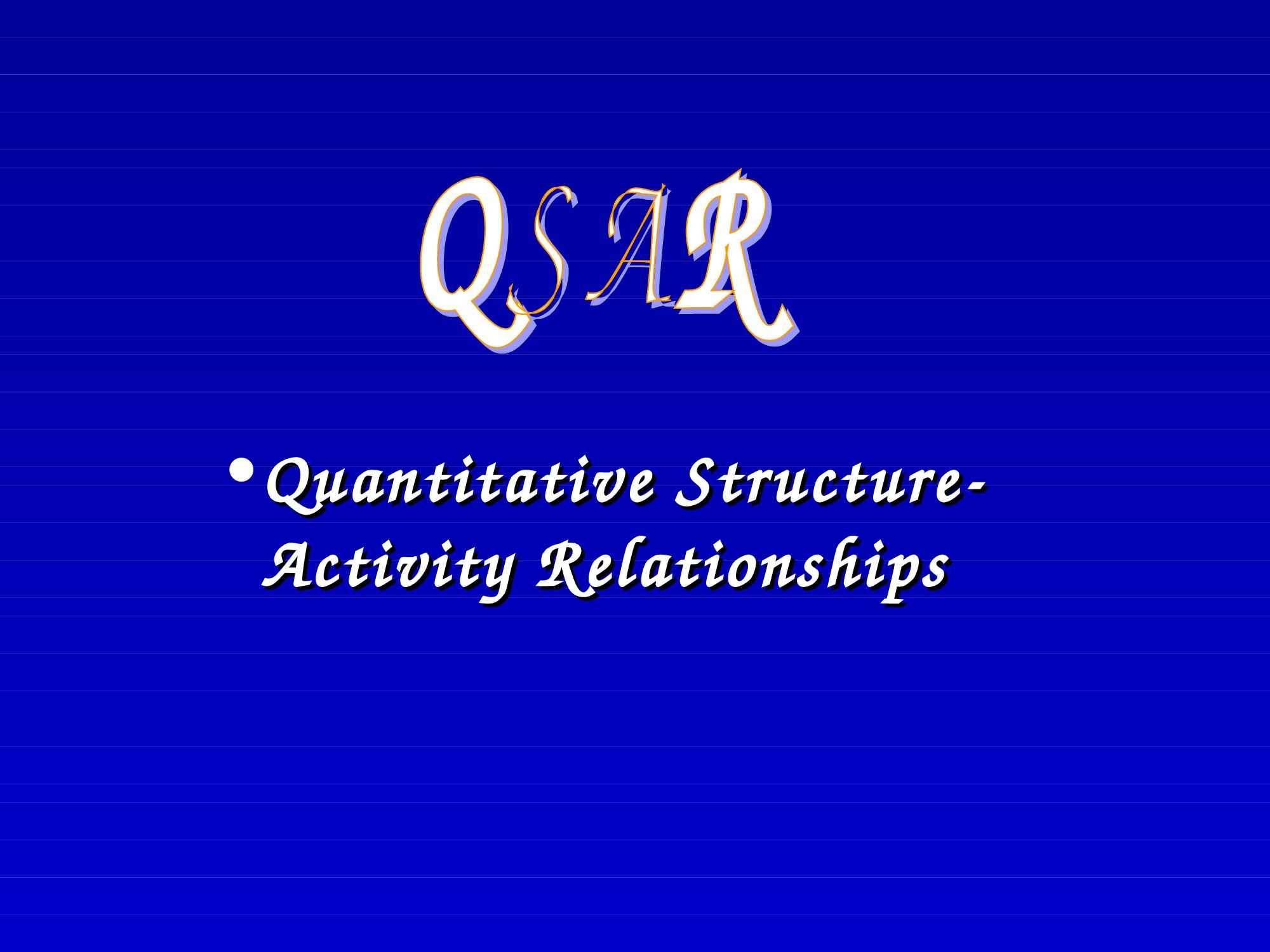 QSAR - Quantitative Structure-Activity Relationships