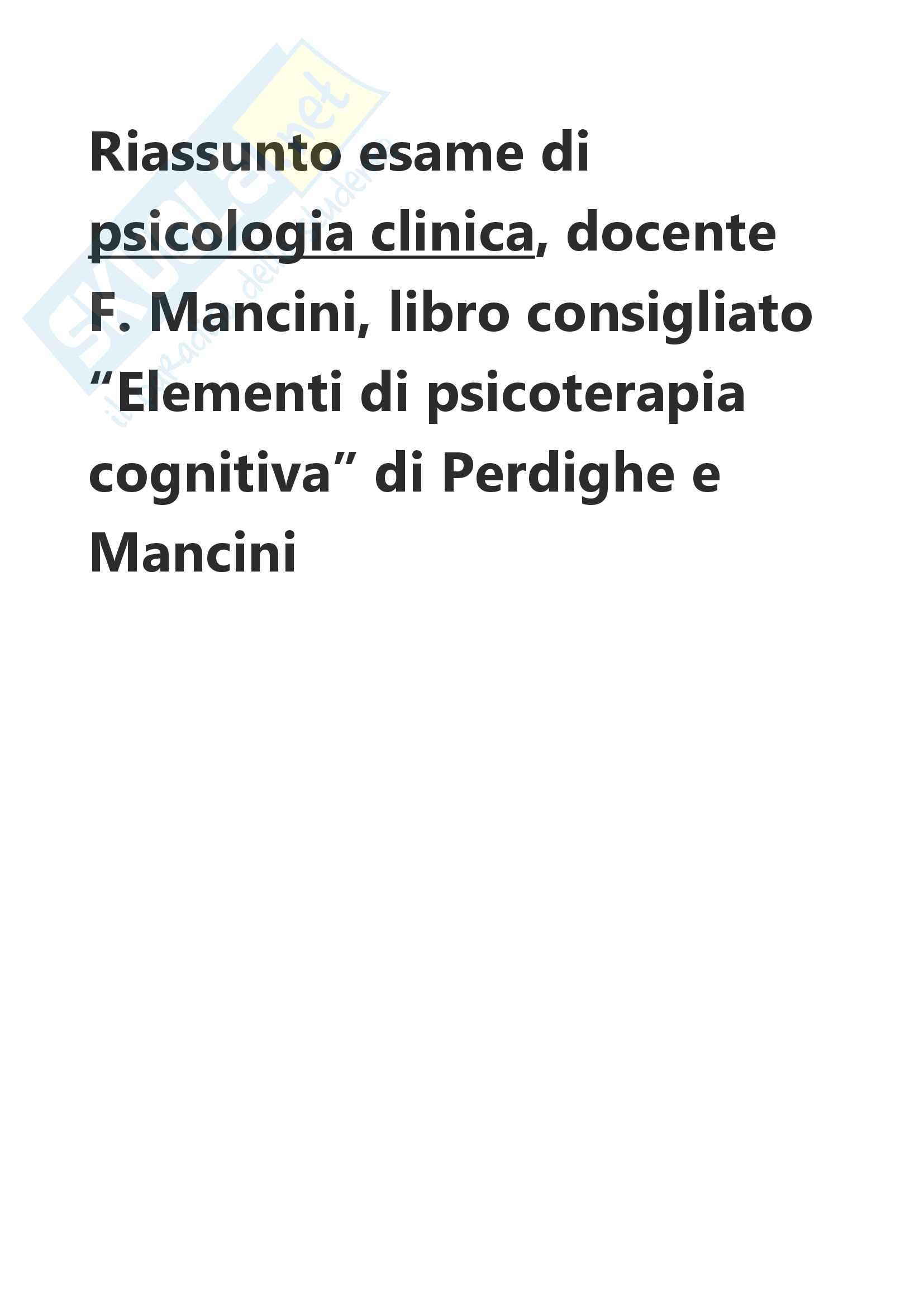 Riassunto esame di psicologia clinica, docente F. Mancini, libro consigliato Elementi di psicoterapia cognitiva di Perdighe e Mancini