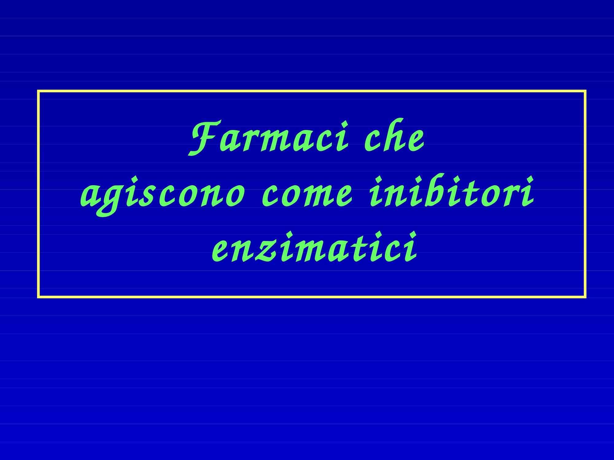 Farmaci inibitori enzimatici